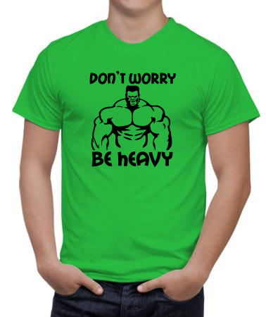 Don't worry be heavy